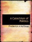 Catechism of Politics 2009 9781113968883 Front Cover