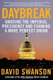 Daybreak Undoing the Imperial Presidency and Forming a More Perfect Union 2009 9781583228883 Front Cover