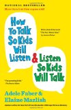 How to Talk So Kids Will Listen and Listen So Kids Will Talk 1st 2012 9781451663884 Front Cover