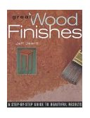 Great Wood Finishes A Step-By-Step Guide to Beautiful Results 1st 2000 9781561582884 Front Cover