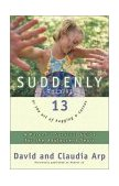 Suddenly They're 13 Parent's Survival Guide for the Adolescent Years 13th 1999 Revised  9780310227885 Front Cover
