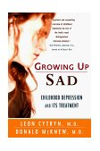 Growing up Sad Childhood Depression and Its Treatment 1st 1998 9780393317886 Front Cover