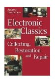 Electronic Classics Collecting, Restoring and Repair 1998 9780750637886 Front Cover
