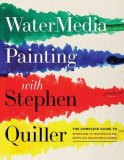 Watermedia Painting with Stephen Quiller The Complete Guide to Working in Watercolor, Acrylics, Gouache, and Casein 1st 2008 9780823096886 Front Cover
