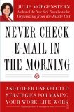 Never Check e-Mail in the Morning And Other Unexpected Strategies for Making Your Work Life Work 2005 9780743250887 Front Cover