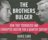 Brothers Bulger : How They Terrorized and Corrupted Boston for a Quarter Century 2006 9781400101887 Front Cover