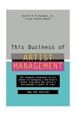 This Business of Artist Management The Standard Reference to All Phases of Managing a Musician's Career from Both the Artist's and Manager's Point of View 4th 2004 Revised 9780823076888 Front Cover