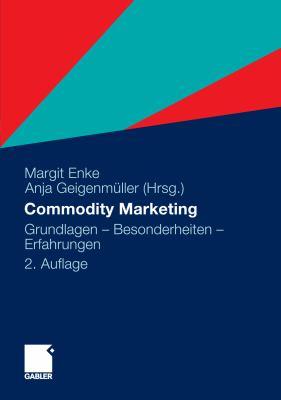 Commodity Marketing Grundlagen - Besonderheiten - Erfahrungen 2nd 2011 9783834963888 Front Cover