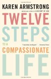 Twelve Steps to a Compassionate Life 2011 9780307742889 Front Cover