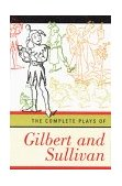 Complete Plays of Gilbert and Sullivan 1st 1997 9780393316889 Front Cover