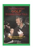 Greatest Golf Stories Ever Told Thirty Amazing Tales from the Links 2003 9781592280889 Front Cover
