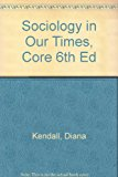 Sociology in Our Times, Core 6th Ed 6th 2006 9780495218890 Front Cover