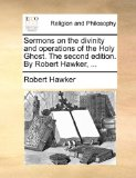 Sermons on the Divinity and Operations of the Holy Ghost the Second Edition by Robert Hawker 2010 9781170679890 Front Cover