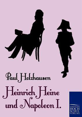 Heinrich Heine und Napoleon I. 2010 9783867414890 Front Cover
