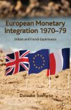 European Monetary Integration 1970-79 British and French Experiences 2011 9780230245891 Front Cover