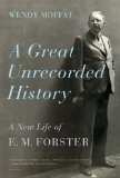 Great Unrecorded History A New Life of E. M. Forster 2011 9780312572891 Front Cover