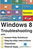 Windows 8 Troubleshooting With Instant Help Solutions, Step-By-step Instructions, Checklists, Rescue Tools 2013 9781492886891 Front Cover