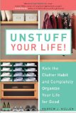 Unstuff Your Life! Kick the Clutter Habit and Completely Organize Your Life for Good 2010 9781583333891 Front Cover