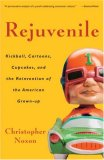 Rejuvenile Kickball, Cartoons, Cupcakes, and the Reinvention of the American Grown-Up 2007 9781400080892 Front Cover