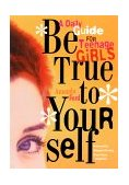 Be True to Yourself A Daily Guide for Teenage Girls (Gifts for Teen Girls, Teen and Young Adult Maturing and Bullying Issues) 1st 2000 9781573241892 Front Cover