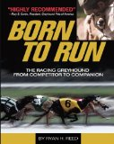 Born to Run The Racing Greyhound, from Competitor to Companion 2010 9781593786892 Front Cover