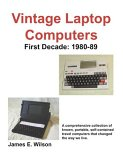 Vintage Laptop Computers First Decade: 1980-89 2006 9781598004892 Front Cover