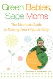 Green Babies, Sage Moms The Ultimate Guide to Raising Your Organic Baby 2008 9780451222893 Front Cover
