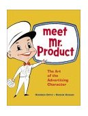 Meet Mr. Product The Art of the Advertising Character 2003 9780811835893 Front Cover