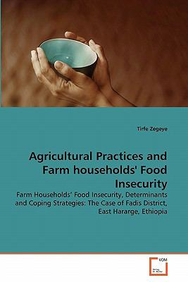 Agricultural Practices and Farm Households' Food Insecurity 2011 9783639333893 Front Cover