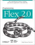 Programming Flex 2 The Comprehensive Guide to Creating Rich Internet Applications with Adobe Flex 2007 9780596526894 Front Cover