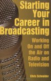 Starting Your Career in Broadcasting Working on and off the Air in Radio and Television 1st 2007 9781581154894 Front Cover