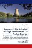 Balance of Plant Analysis for High Temperature Gas Cooled Reactors 2009 9783838313894 Front Cover