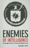 Enemies of Intelligence Knowledge and Power in American National Security