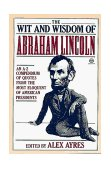 Wit and Wisdom of Abraham Lincoln An A-Z Compendium of Quotes from the Most Eloquent of American Presidents 1992 9780452010895 Front Cover