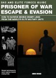 SAS and Elite Forces Guide Prisoner of War Escape and Evasion How to Survive Behind Enemy Lines from the World's Elite Military Units 2012 9780762779895 Front Cover