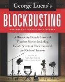 George Lucas's Blockbusting A Decade-By-Decade Survey of Timeless Movies Including Untold Secrets of Their Financial and Cultural Success 1st 2010 9780061778896 Front Cover