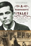 Pickpocket's Tale The Underworld of Nineteenth-Century New York 2007 9780393329896 Front Cover
