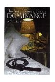 Art of Sensual Female Dominance A Guide for Women 1st 2000 9780806520896 Front Cover