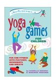 Yoga Games for Children Fun and Fitness with Postures, Movements and Breath 2003 9780897933896 Front Cover