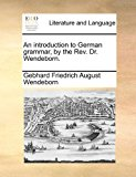 Introduction to German Grammar, by the Rev Dr Wendeborn 2010 9781170903896 Front Cover