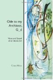 Ode to My Architect, G_d Verse and Sound of an Islamic Art 2011 9781461117896 Front Cover