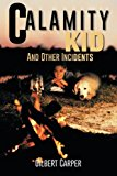 Calamity Kid And Other Incidents 2013 9781491817896 Front Cover