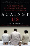Against Us The New Face of America's Enemies in the Muslim World 1st 2009 9780307406897 Front Cover