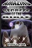 Amazing Scientific Secrets of the Bible 2012 9781478334897 Front Cover