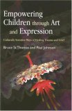 Empowering Children Through Art and Expression Culturally Sensitive Ways of Healing Trauma and Grief 1st 2007 9781843107897 Front Cover