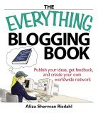 Everything Blogging Book Publish Your Ideas, Get Feedback, and Create Your Own Worldwide Network 2nd 2006 9781593375898 Front Cover