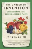 Garden of Invention Luther Burbank and the Business of Breeding Plants 1st 2010 9780143116899 Front Cover