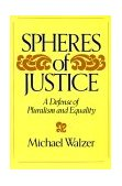 Spheres of Justice A Defense of Pluralism and Equality 1984 9780465081899 Front Cover