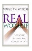 Real Worship Playground, Battleground, or Holy Ground? 2nd 2000 Revised 9780801061899 Front Cover