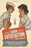 Senior Satisfaction Revealed 3 Steps for a Secure and Fulfilling Life 2012 9781481867900 Front Cover